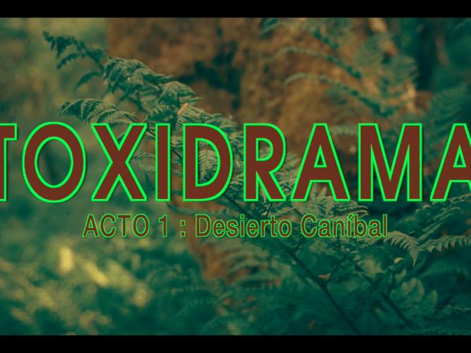 Toxidrama - Acto 1 Desierto Caníbal - Popdata