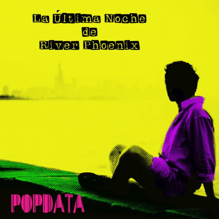Popdata - La Última Noche De River Phoenix